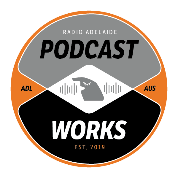Podcast works radio adelaide